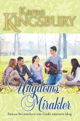 Ungdomsmirakler : sanna berättelser om Guds närvaro idag av Karen Kingsbury