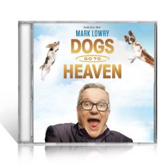 Mark Lowry Dogs Go To Heaven CD