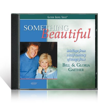Something Beautiful Medleys From A Half-Century Of Songs From Bill & Gloria Gaither CD